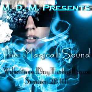 M. D. M. - The Magical Sound (Valentines Day Funky-House Session 2011)