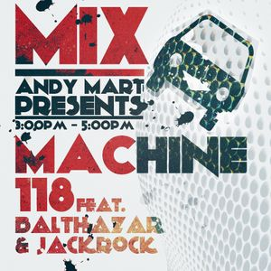 Andy Mart feat. Balthazar & Jackrock - Mix Machine on DI.FM 118