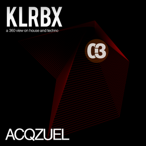 KLRBX [360 view on house and techno] #3 - Acqzuel