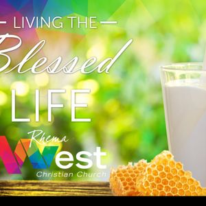 Rhema West Podcast – Living the Blessed Life – part 2