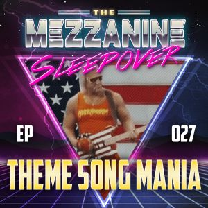 Episode 27: Theme Song Mania
