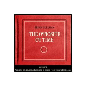 """Brian Cullman  ;NEW MUSIC ..""""THE OPPOSITE OF TIME"""""""