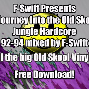 A JOUNREY INTO THE OLD SKOOL VOLUME ONE (JUNGLE HARDCORE 92-94) MIXED BY F-SWIFT