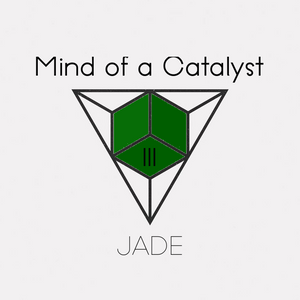 Mind of a Catalyst III: Jade
