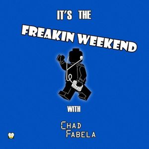 #001 It's The Freakin Weekend with Chad Fabela