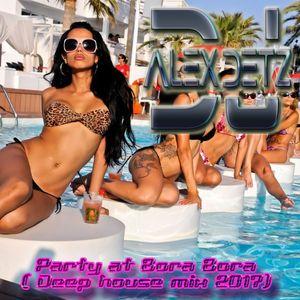 Dj Alex Detz - Party at Bora Bora ( Deep house mix 2017)