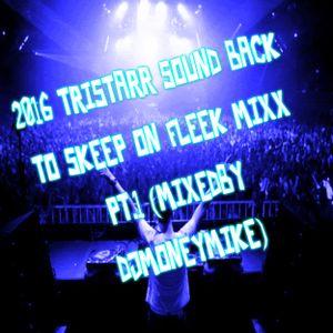 2016 TRISTARR SOUND BACK TI SLEEP ON FLEEK MIXX PT.1 (MIXEDBY DJMONEYMIKE)