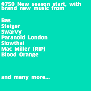 #750 New Le 77 | Bas | Steiger | Swarvy | Paranoid London | Slowthai | Mac Miller | Blood Orange |