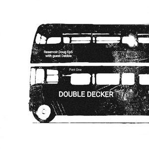 RESERVOIR DOUG Ep5 DOUBLE DECKER (Pt1)