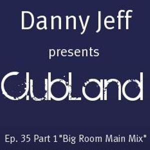 "Danny Jeff presents ""ClubLand""Ep. 35 part 1 ""Big Room Main Mix"""
