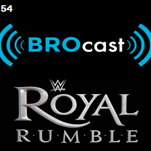 (#154) BROcast Does The Royal Rumble