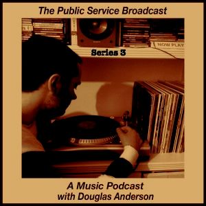 The Public Service Broadcast Series 3 - A Music Podcast With Douglas Anderson - Episode 4