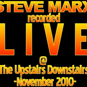 STEVE MARX_recorded live @ THE UPSTAIRS DOWNSTAIRS_November 2010