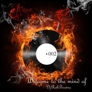 Welcome 2 the mind of DjRobBrowne - Podcast 002