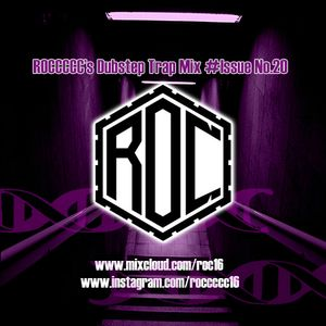 ROCCCCC's Dubstep Trap Mix #Issue No.20