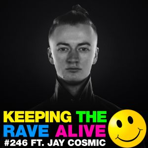 Keeping The Rave Alive Episode 246 featuring Jay Cosmic