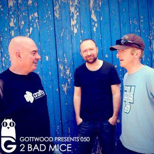 Gottwood Presents 050 - 2 Bad Mice