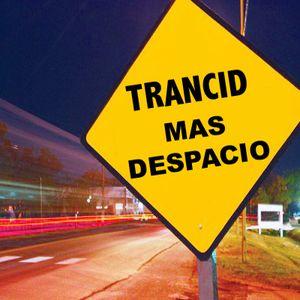 Trancid : Mas Despacio Mix (03.23.11)