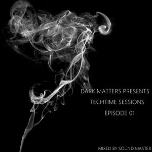 Dark Matters Presents: Techtime Sessions Episode 01 - Mixed by Sound Master