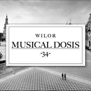 Musical Dosis #34 - Wilor
