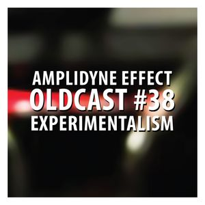 Oldcast #38 - Experimentalism (06.30.2011)