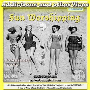 Addictions and other Vices Podcast EP 57 - Sun Worshipping