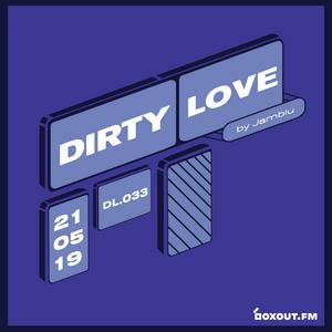 Dirty Love 033 - Jamblu [21-05-2019]