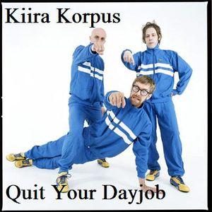 Kiira Korpus.11.11.02 - Quit Your Dayjob