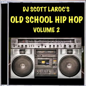 DJ Scott LaRoc's Old School Hip Hop Volume 2