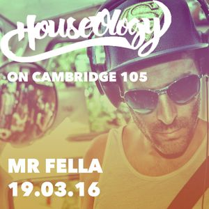 HouseOlogy Radio 19.03.16 Mr Fella
