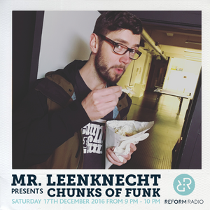 Mr Leenknecht presents Chunks of Funk 17th December 2016