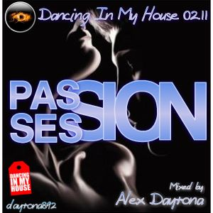 Alex Daytona - Dancing In My House 02.11 (Passion Session)