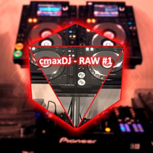 cmaxDJ - RAW #1