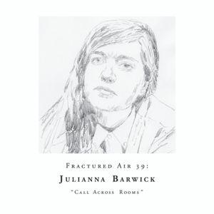 Fractured Air 39: Call Across Rooms (A Mixtape by Julianna Barwick)