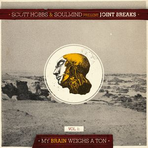 Joint Breaks Vol.1: My Brain Weighs A Ton