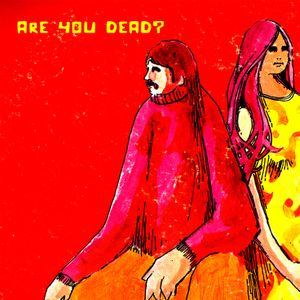 ARE YOU DEAD? a selection of easy, folk, religious, psychedelic and fox music