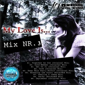 My Love is....'Mix nr.3' (Melo-Deep House) (Mixed by Oxiss Van StifF)