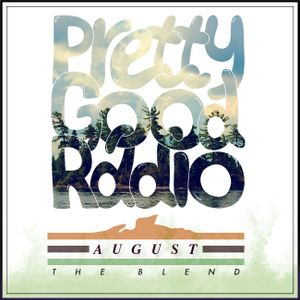 "PrettyGood Radio's ""The Blend"" on 94.3fm - August"