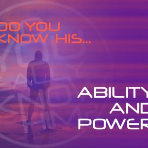 DO YOU KNOW HIS...Ability and Power - Pastor Dan Daly