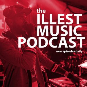 Illest Music Podcast Episode 18