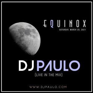 DJ PAULO LIVE @ EQUINOX (House-Tribal-Tech) March 2021