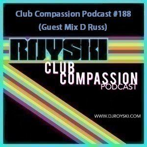 Club Compassion Podcast #188 (Guest Mix D Russ) - Royski