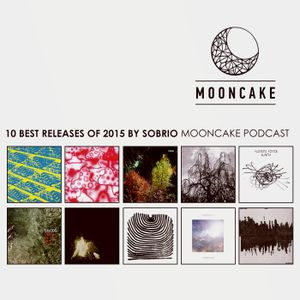 10 Best Releases Of 2015 by Sobrio (Podcast MOONCAKE Media)