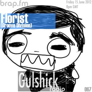 Gulshick Radio | Ep. 67 | Florist (Groove Division/Baumhaus-Label)