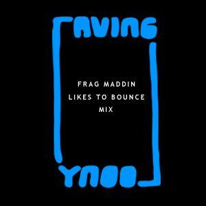 Frag Maddin likes to Bounce