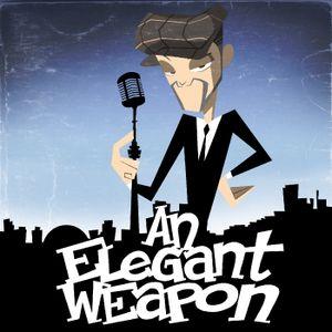 An Elegant Weapon Episode CCXXV…2017