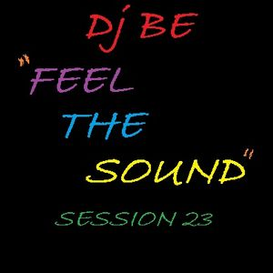 Feel the Sound of Dj BE! Session 23
