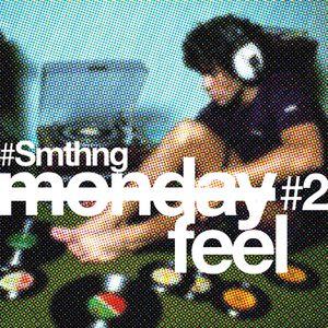 Smthng - monday feel #2