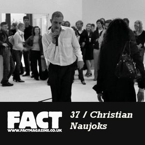 FACT Mix 37: Christian Naujoks