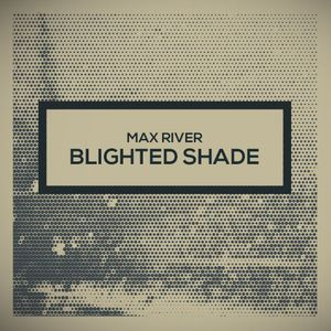 Max River - Blighted Shade
